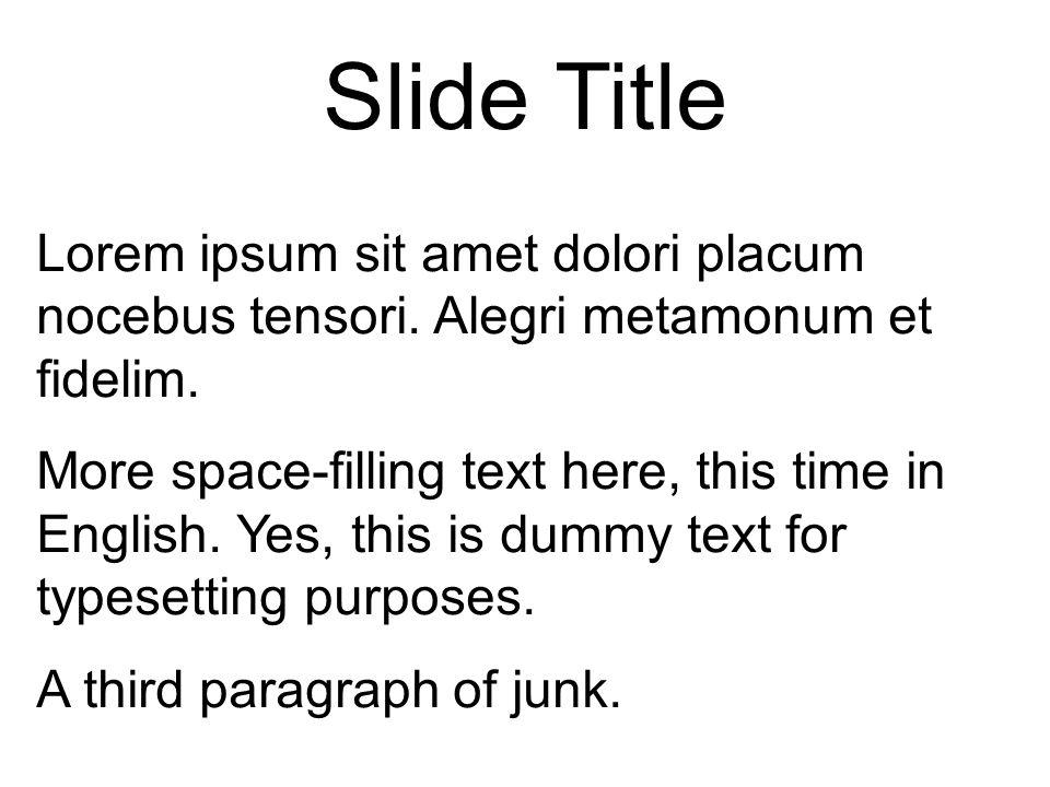 Slide Title Lorem ipsum sit amet dolori placum nocebus tensori. Alegri metamonum et fidelim. More space-filling text here, this time in English. Yes,