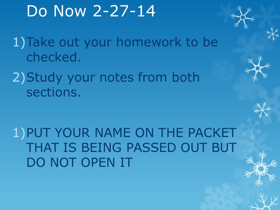 Do Now 2-27-14 1)Take out your homework to be checked. 2)Study your notes from both sections. 1)PUT YOUR NAME ON THE PACKET THAT IS BEING PASSED OUT B