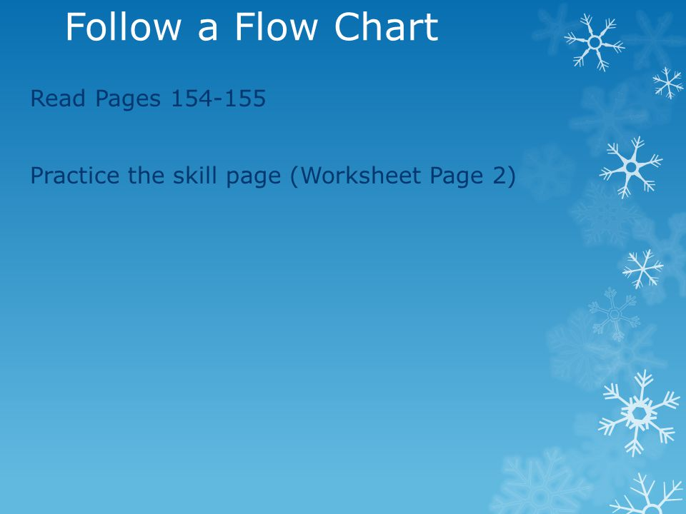 Follow a Flow Chart Read Pages 154-155 Practice the skill page (Worksheet Page 2)