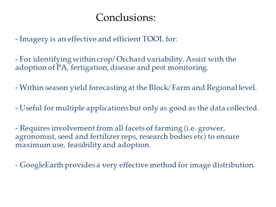 Conclusions: - Imagery is an effective and efficient TOOL for: - For identifying within crop/ Orchard variability.