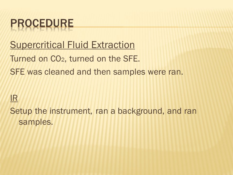 Supercritical Fluid Extraction Turned on CO 2, turned on the SFE.