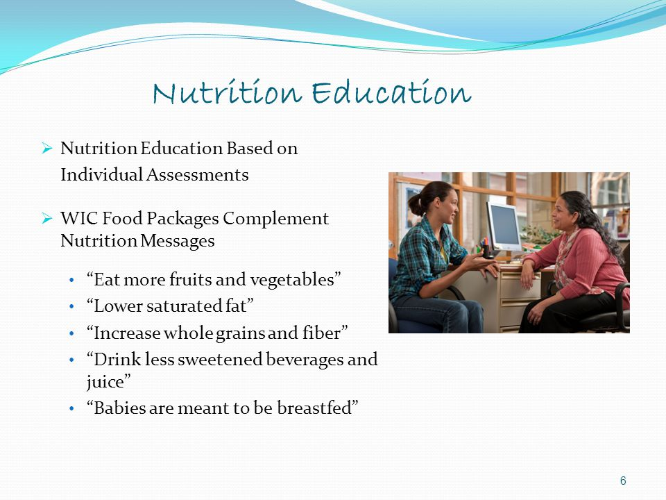 "6  Nutrition Education Based on Individual Assessments  WIC Food Packages Complement Nutrition Messages ""Eat more fruits and vegetables"" ""Lower satu"