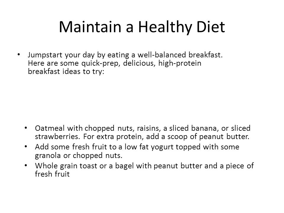 Maintain a Healthy Diet Jumpstart your day by eating a well-balanced breakfast.