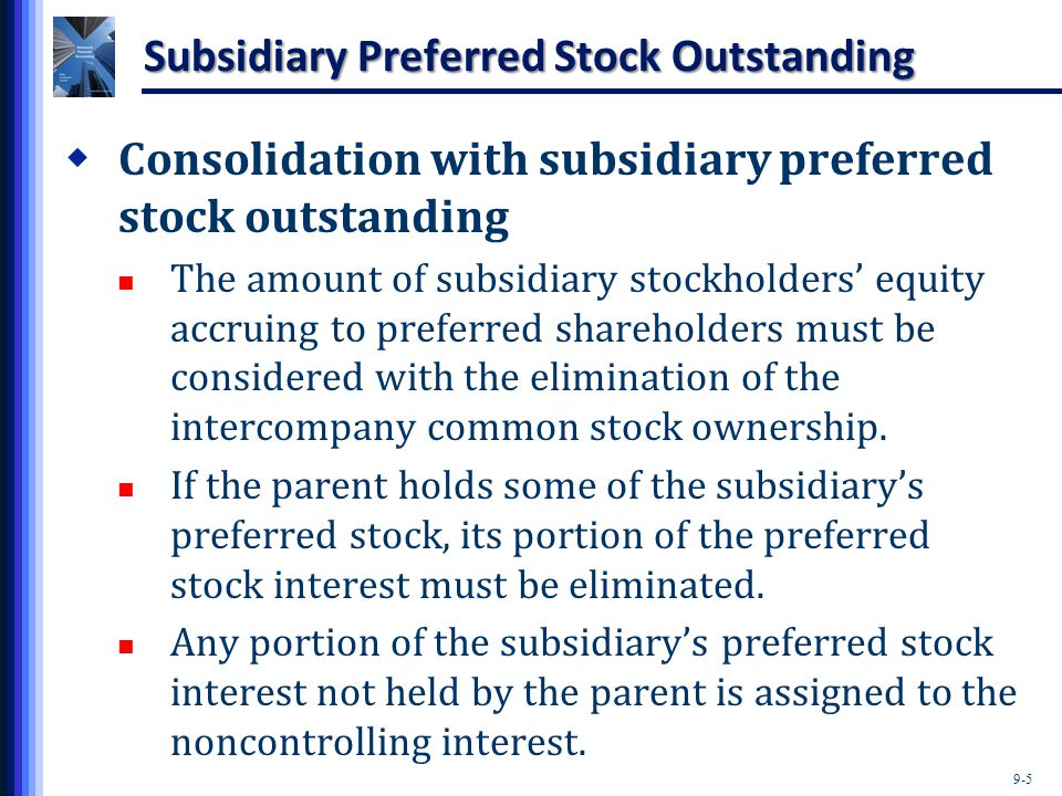 9-5 Subsidiary Preferred Stock Outstanding  Consolidation with subsidiary preferred stock outstanding The amount of subsidiary stockholders' equity a