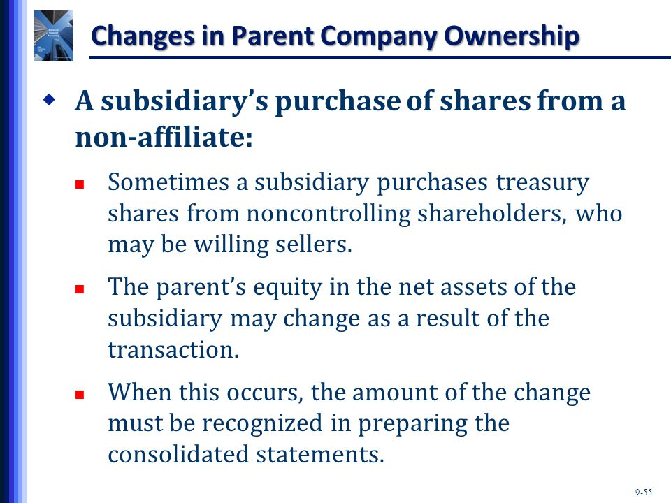9-55 Changes in Parent Company Ownership  A subsidiary's purchase of shares from a non-affiliate: Sometimes a subsidiary purchases treasury shares fr