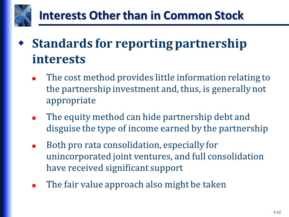 9-88 Interests Other than in Common Stock  Standards for reporting partnership interests The cost method provides little information relating to the