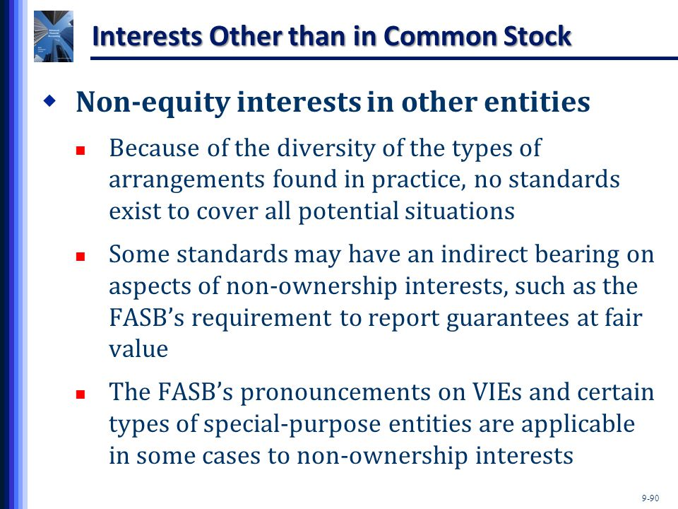 9-90 Interests Other than in Common Stock  Non-equity interests in other entities Because of the diversity of the types of arrangements found in prac