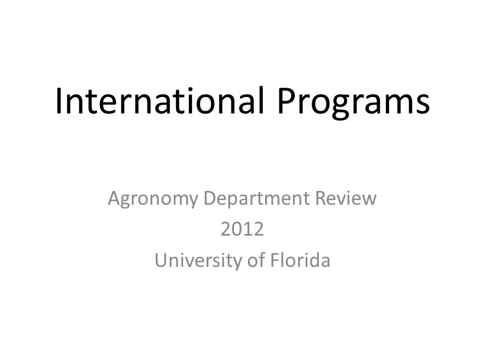 International Programs Agronomy Department Review 2012 University of Florida