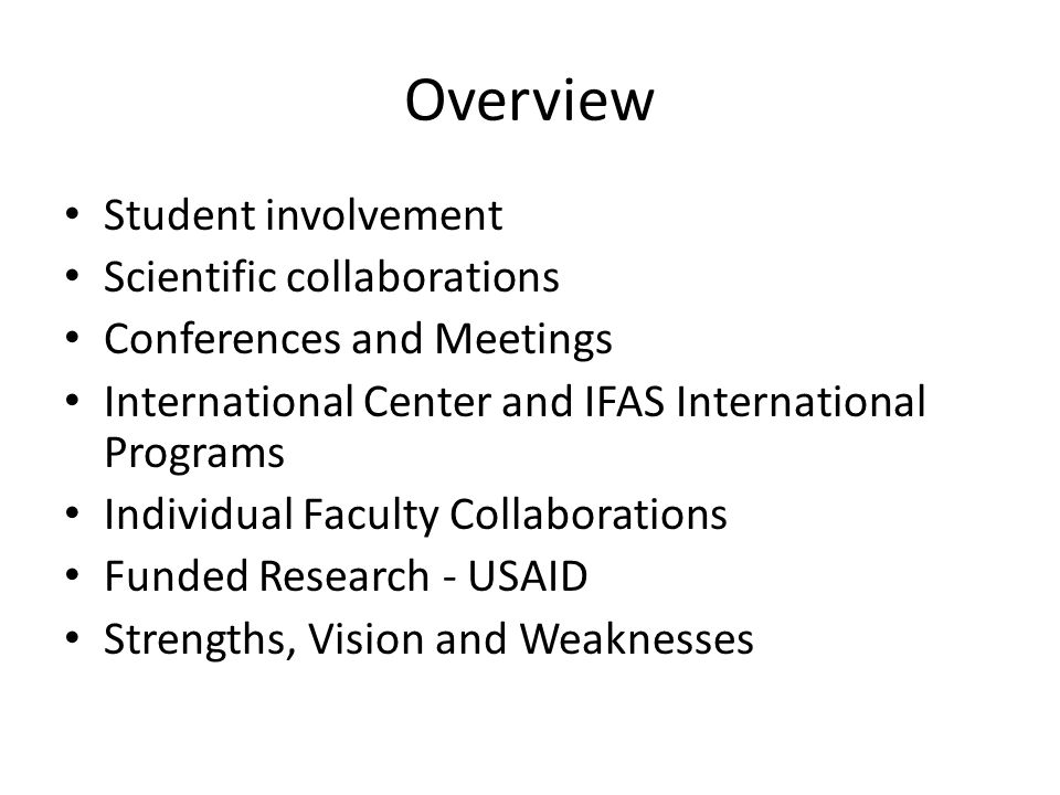 Overview Student involvement Scientific collaborations Conferences and Meetings International Center and IFAS International Programs Individual Faculty Collaborations Funded Research - USAID Strengths, Vision and Weaknesses
