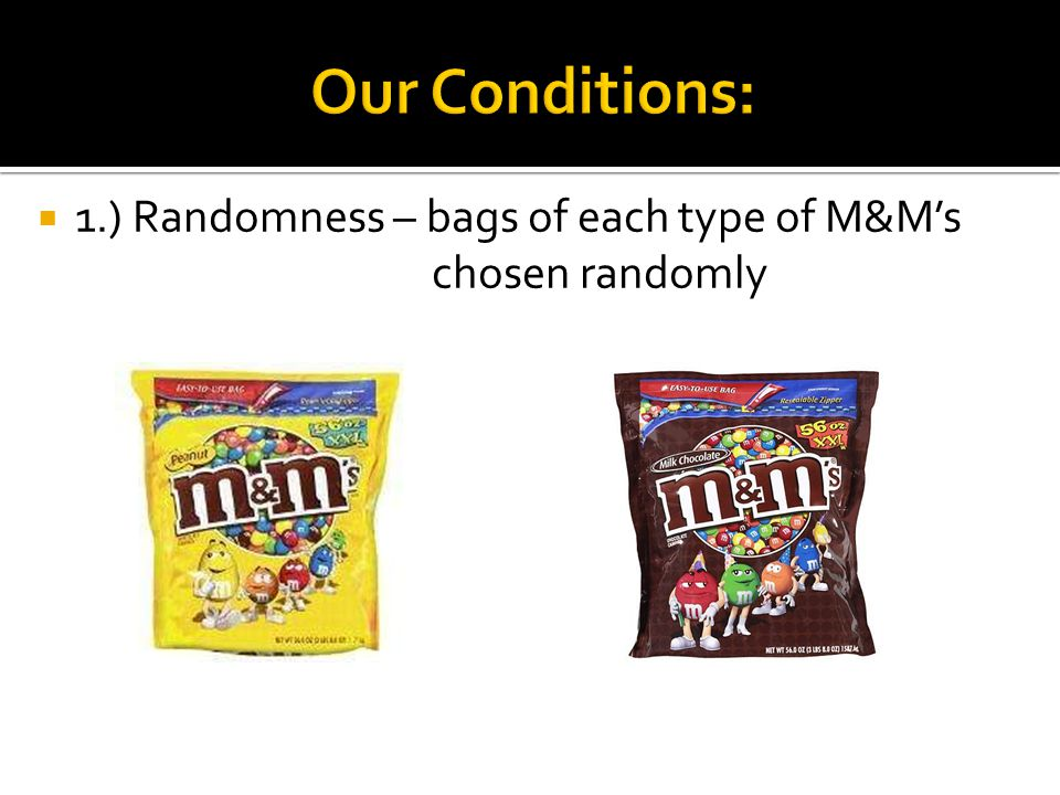  1.) Randomness – bags of each type of M&M's chosen randomly