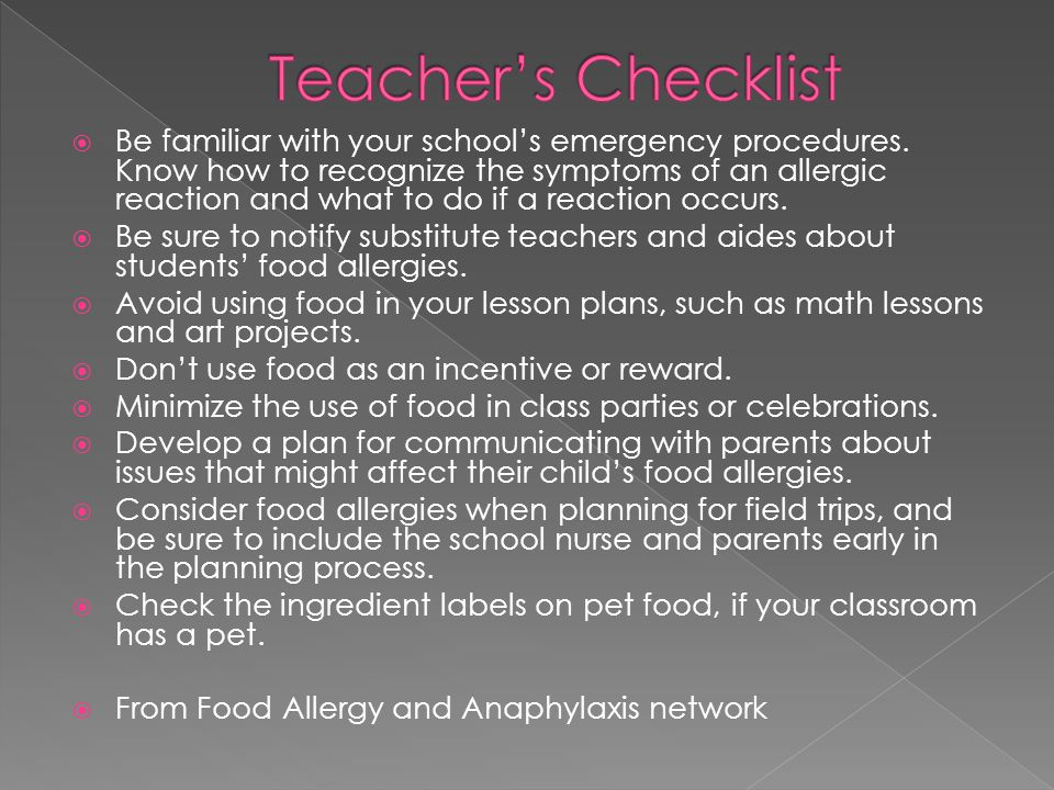 Be aware of the students that have life-threatening allergies in your classroom and what they are allergic to.