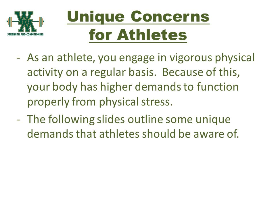 Unique Concerns for Athletes -As an athlete, you engage in vigorous physical activity on a regular basis.