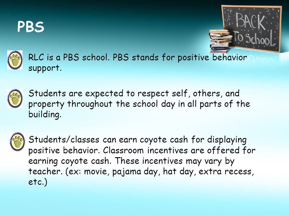 PBS RLC is a PBS school. PBS stands for positive behavior support. Students are expected to respect self, others, and property throughout the school d