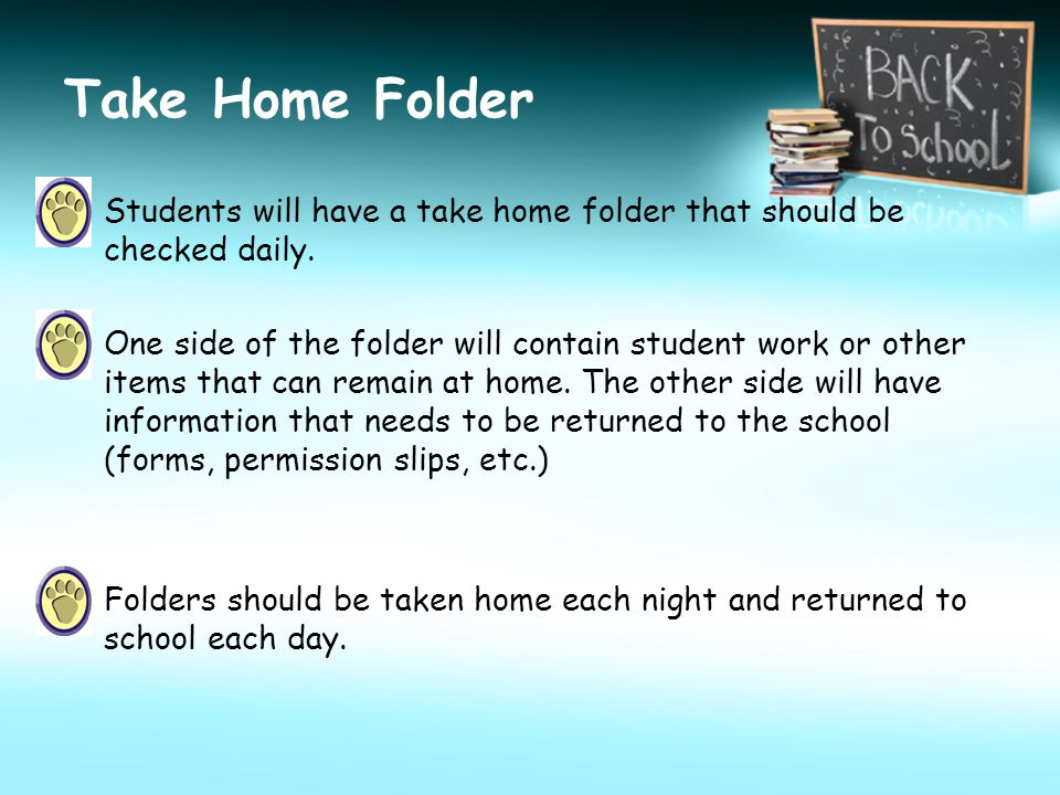 Take Home Folder Students will have a take home folder that should be checked daily. One side of the folder will contain student work or other items t