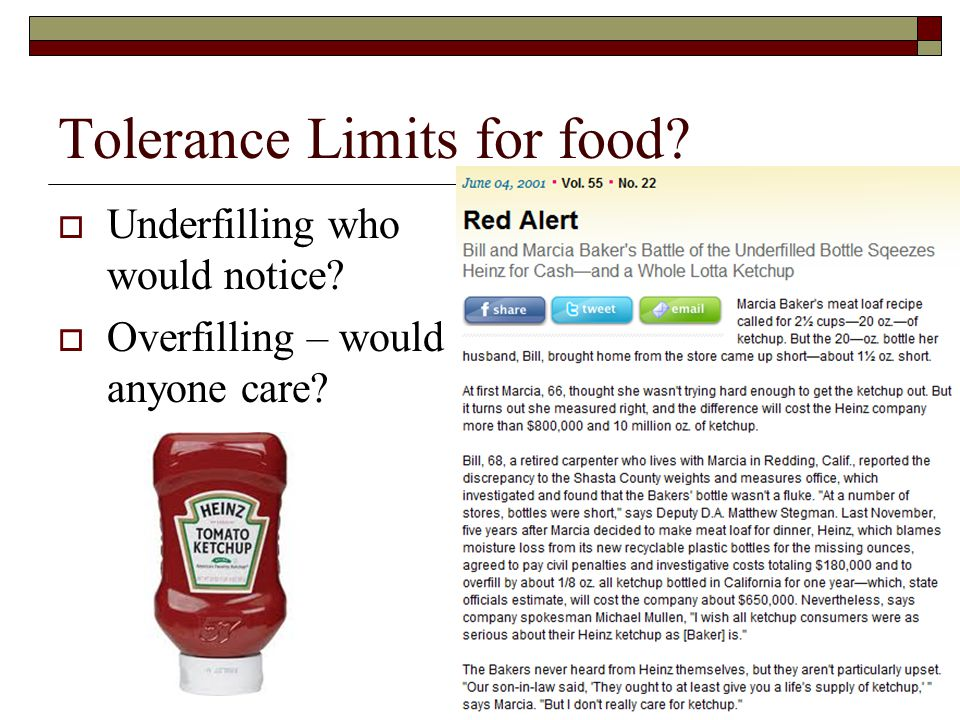 Tolerance Limits for food?  Underfilling who would notice?  Overfilling – would anyone care?