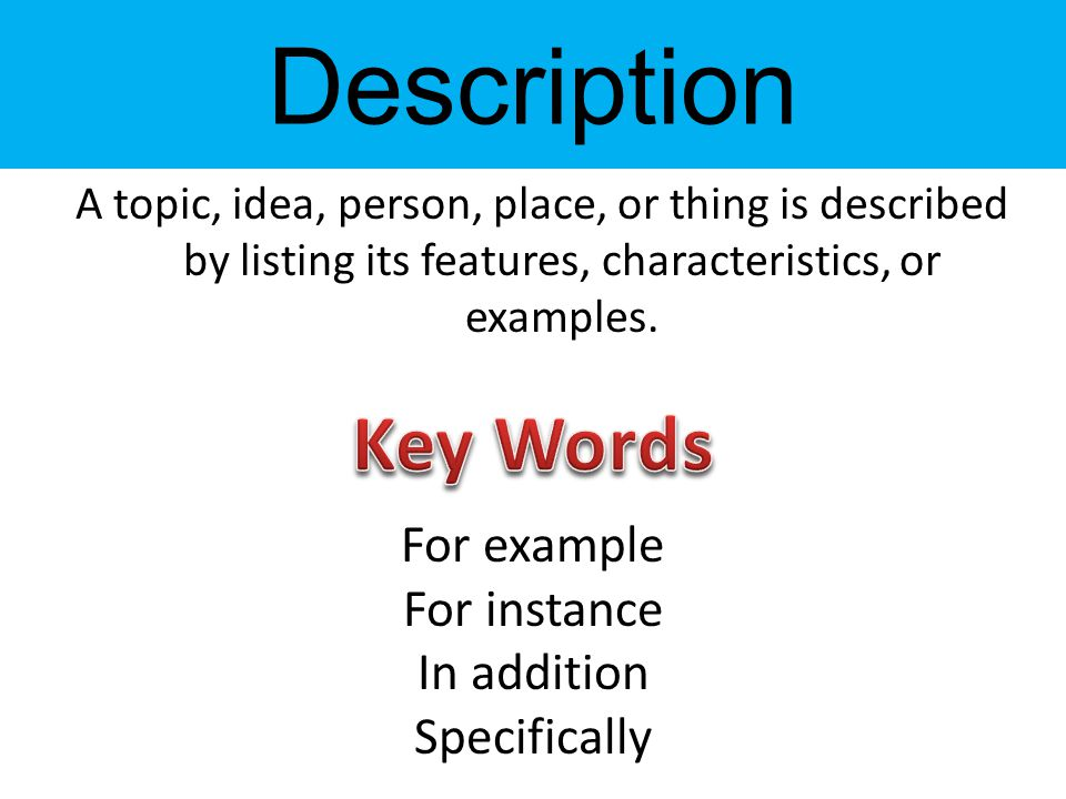A topic, idea, person, place, or thing is described by listing its features, characteristics, or examples.