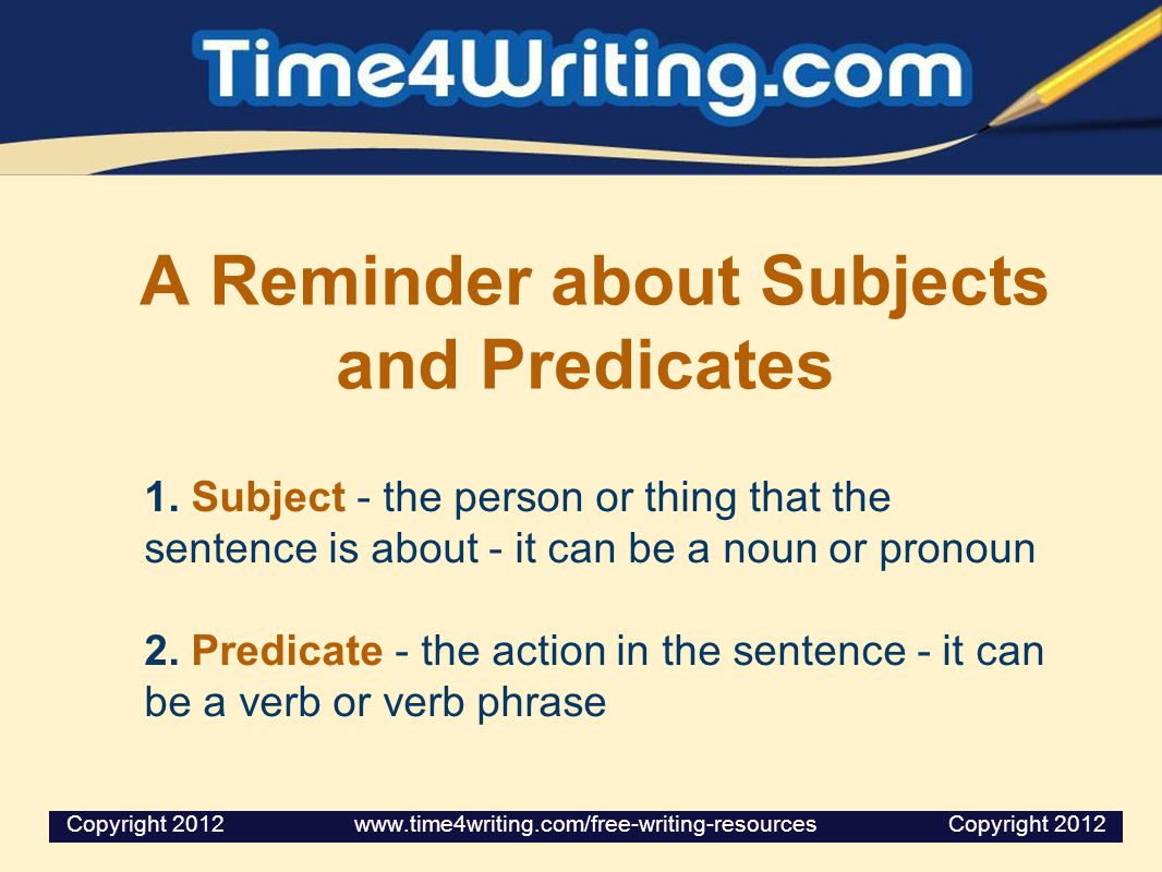 A Reminder about Subjects and Predicates 1.