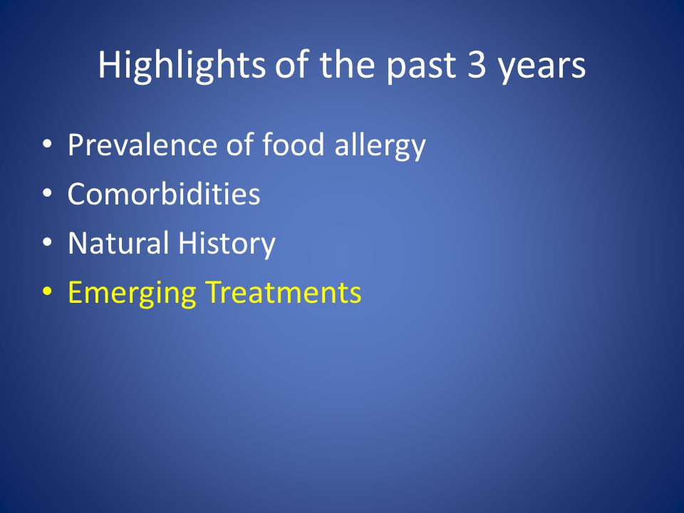 Highlights of the past 3 years Prevalence of food allergy Comorbidities Natural History Emerging Treatments