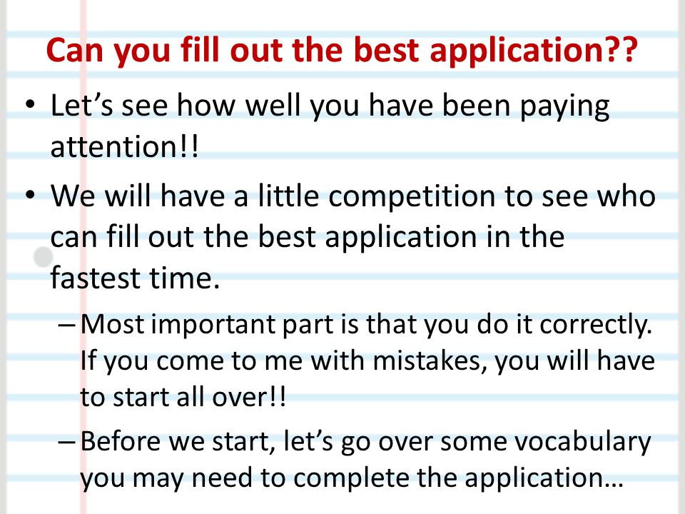 Can you fill out the best application?.Let's see how well you have been paying attention!.