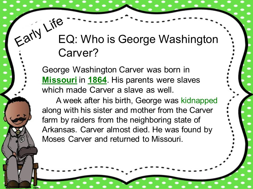 perseverance not giving up even when something is difficult equality the belief that all people should be treated the same or have the same opportunities EQ: What character traits describe George Washington Carver.