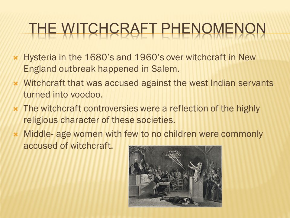  Hysteria in the 1680's and 1960's over witchcraft in New England outbreak happened in Salem.