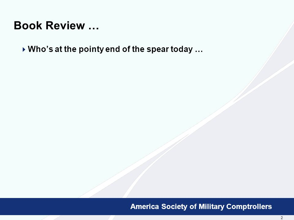 2 Booz Allen Hamilton Proprietary America Society of Military Comptrollers Book Review …  Who's at the pointy end of the spear today …
