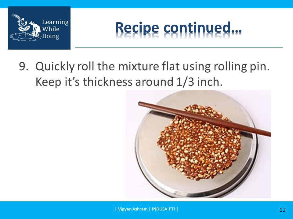9.Quickly roll the mixture flat using rolling pin.