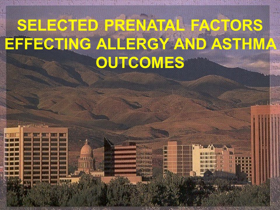 3 SELECTED PRENATAL FACTORS POTENTIALLY EFFECTING POSTNATAL ALLERGY AND ASTHMA OUTCOMES Maternal Diet Active smoking Vitamin D Prebiotics/probiotics C-section Maternal stress Obesity