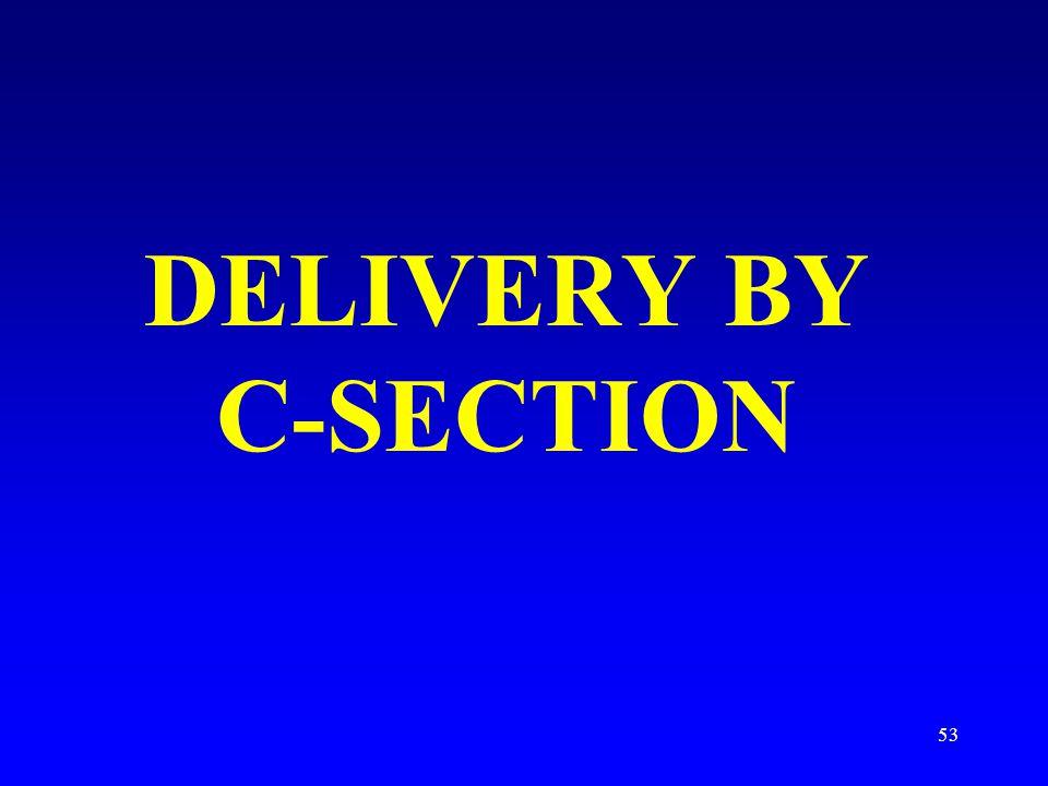 53 DELIVERY BY C-SECTION