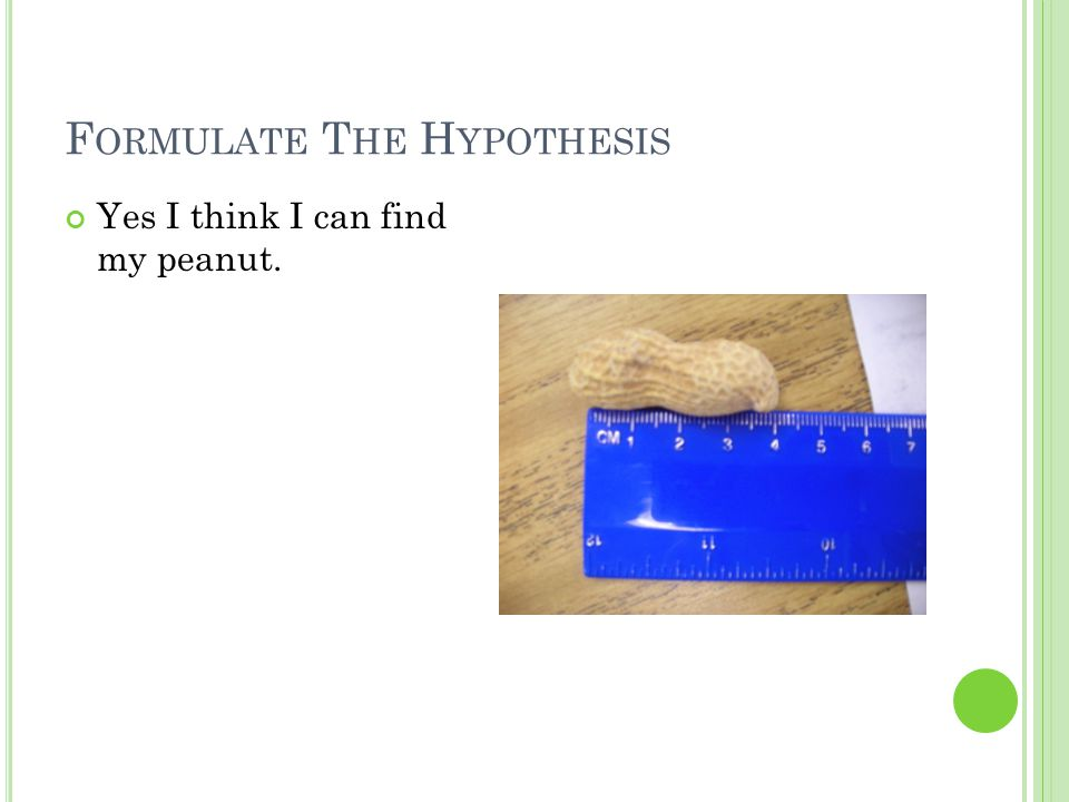 I DENTIFY AND C ONTROL THE V ARIABLES Variable: My peanut Controls: look and can't taste