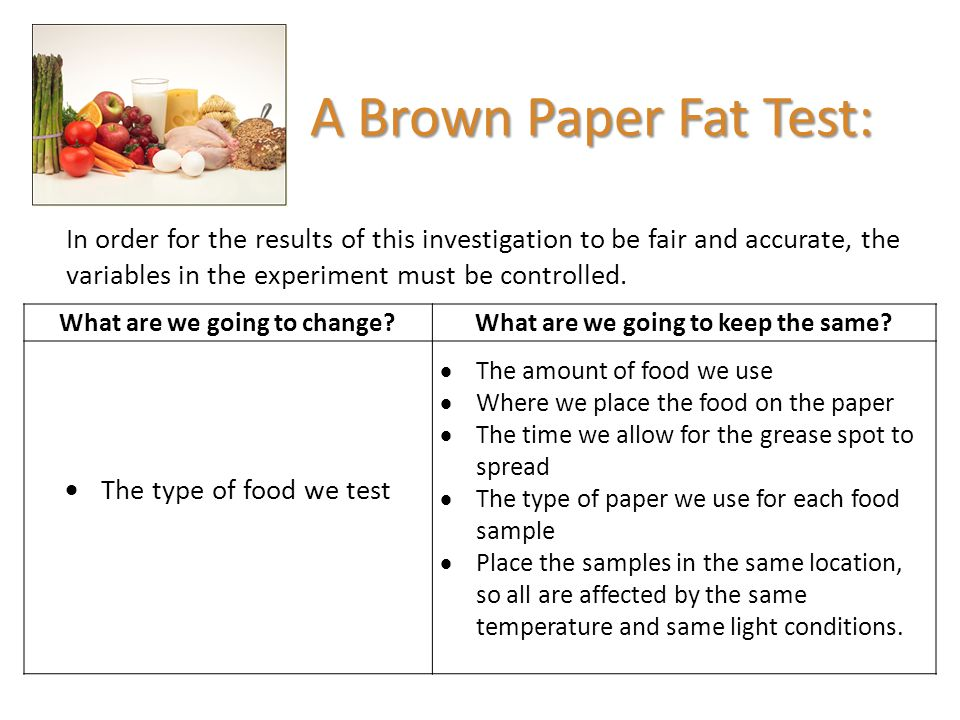 A Brown Paper Fat Test: In order for the results of this investigation to be fair and accurate, the variables in the experiment must be controlled. Wh