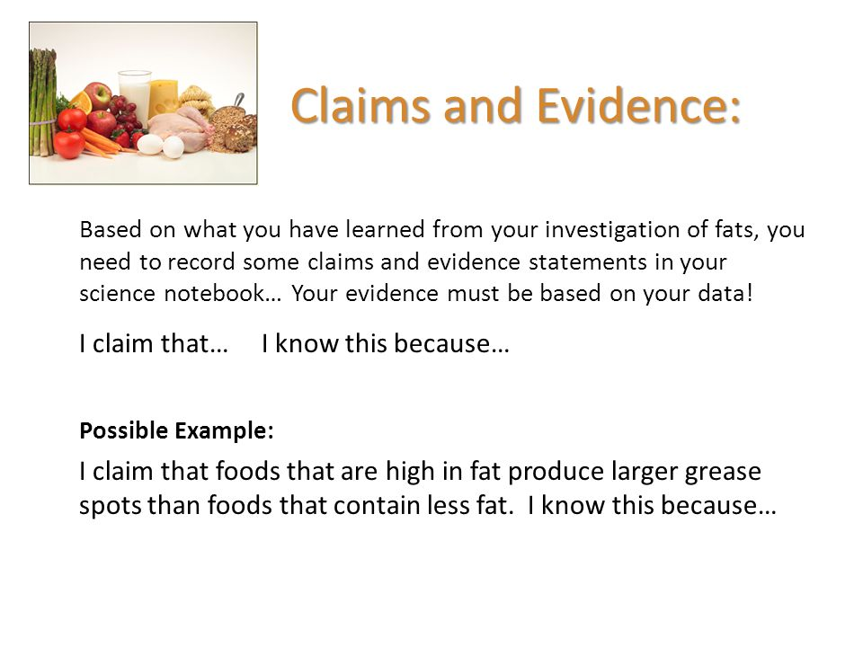 Claims and Evidence: Based on what you have learned from your investigation of fats, you need to record some claims and evidence statements in your sc