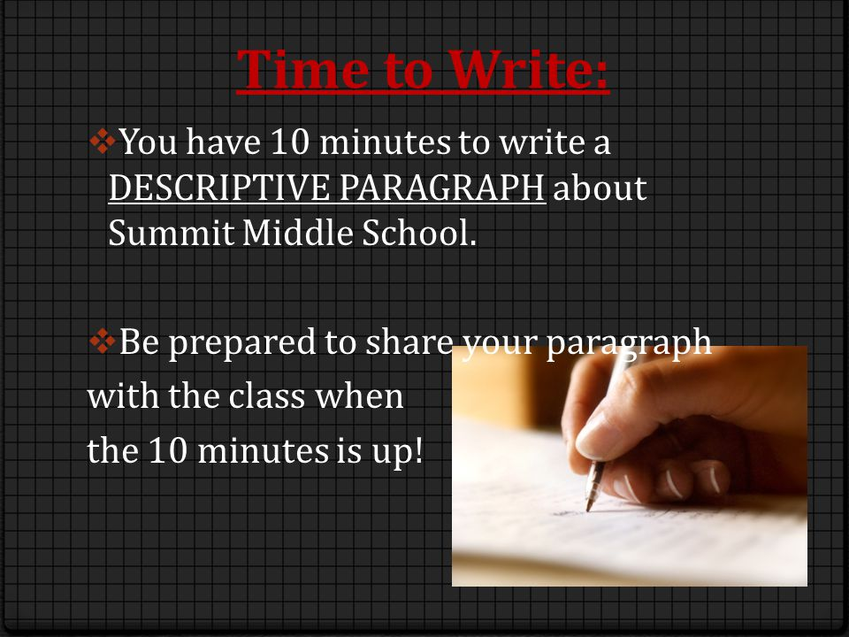 Time to Write:  You have 10 minutes to write a DESCRIPTIVE PARAGRAPH about Summit Middle School.