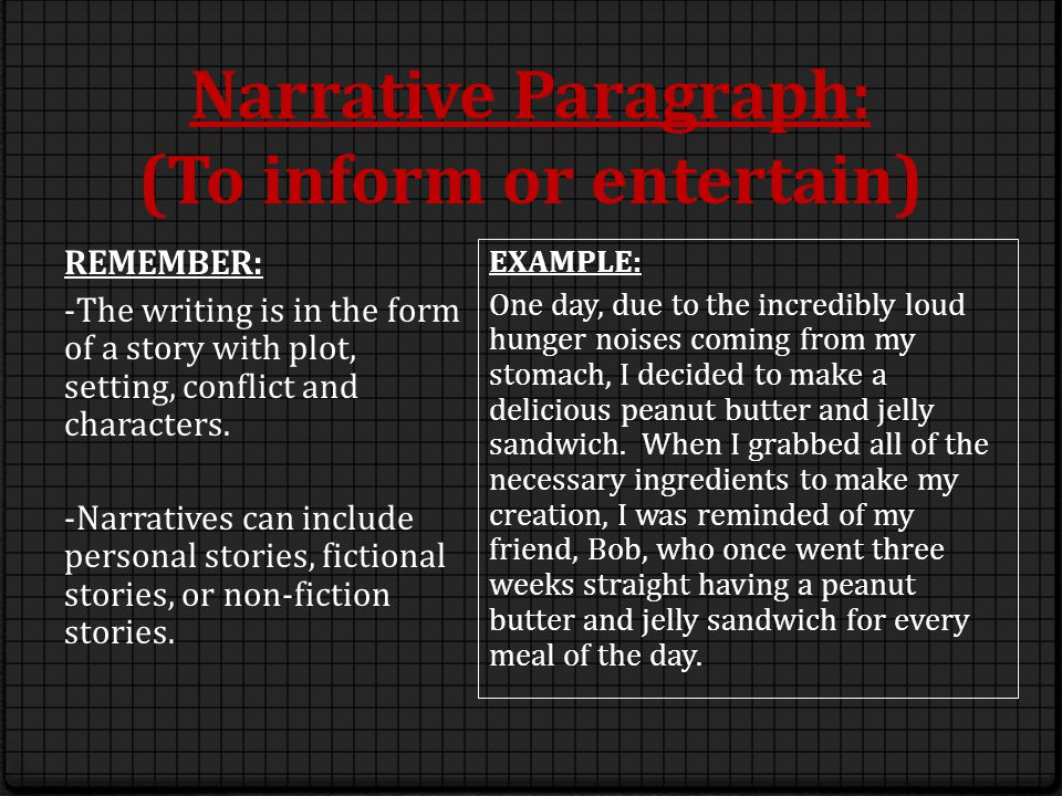 Narrative Paragraph: (To inform or entertain) REMEMBER: -The writing is in the form of a story with plot, setting, conflict and characters.