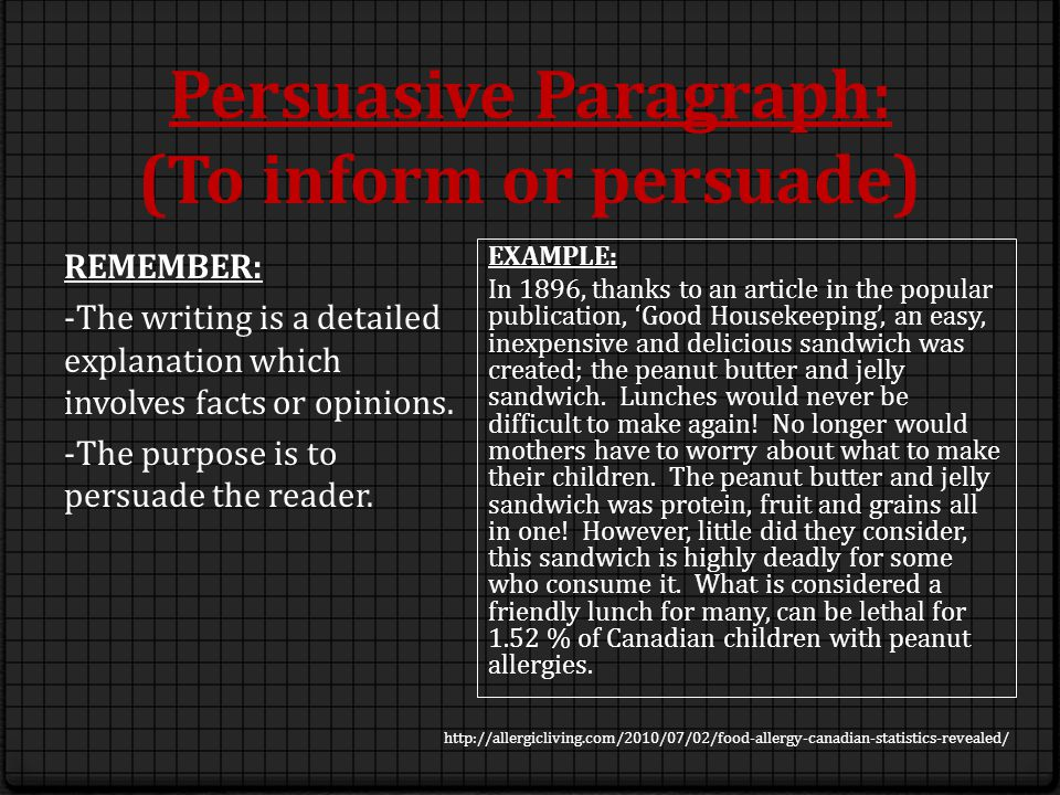 Persuasive Paragraph: (To inform or persuade) REMEMBER: -The writing is a detailed explanation which involves facts or opinions.