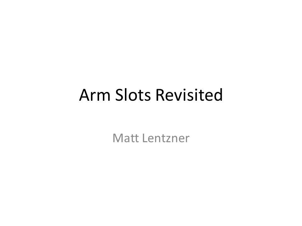 Arm Slots Revisited Matt Lentzner