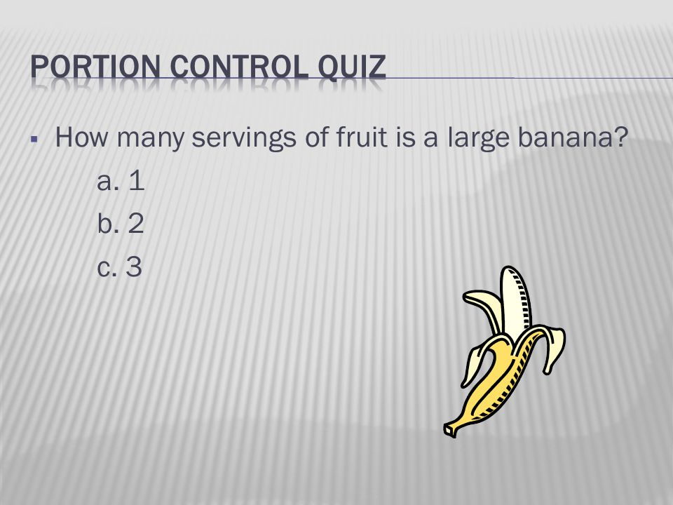  How many servings of fruit is a large banana? a. 1 b. 2 c. 3