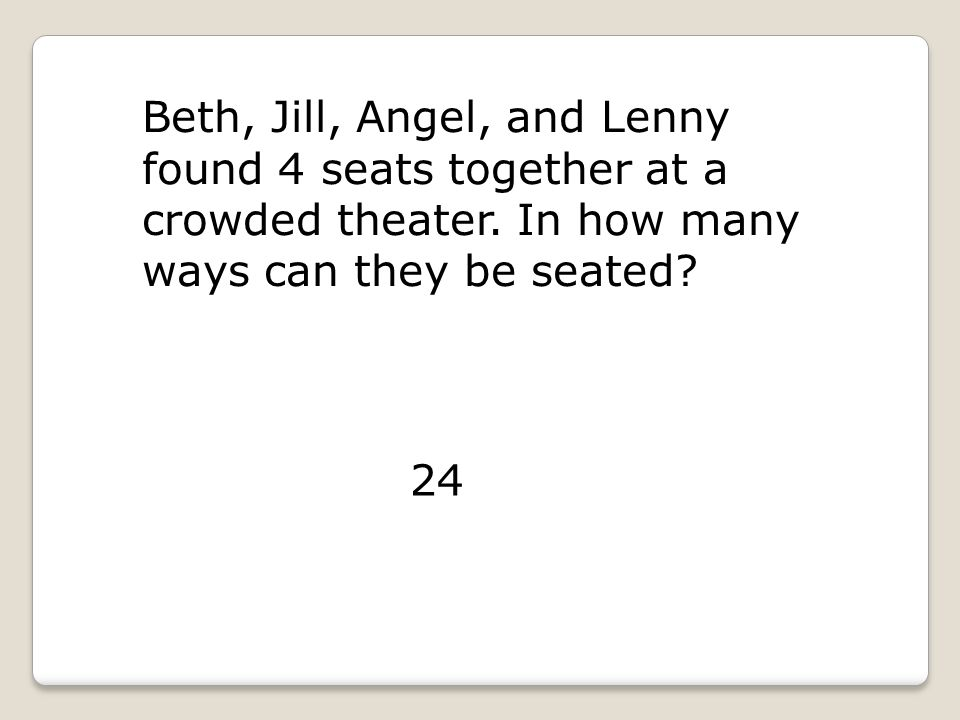 Beth, Jill, Angel, and Lenny found 4 seats together at a crowded theater.