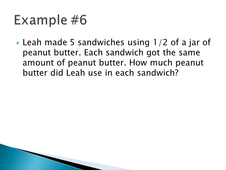  Leah made 5 sandwiches using 1/2 of a jar of peanut butter. Each sandwich got the same amount of peanut butter. How much peanut butter did Leah use
