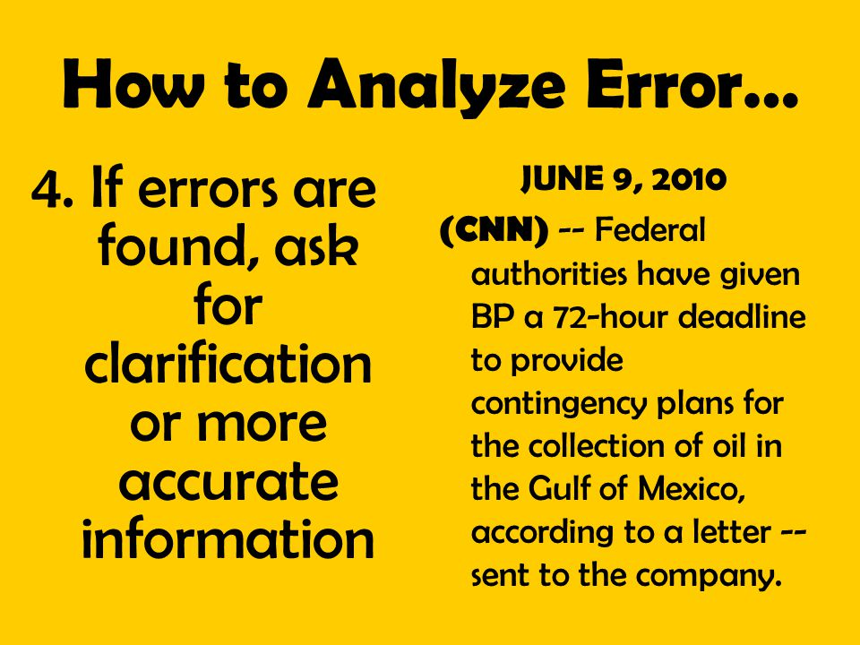 How to Analyze Error… 4. If errors are found, ask for clarification or more accurate information JUNE 9, 2010 (CNN) -- Federal authorities have given