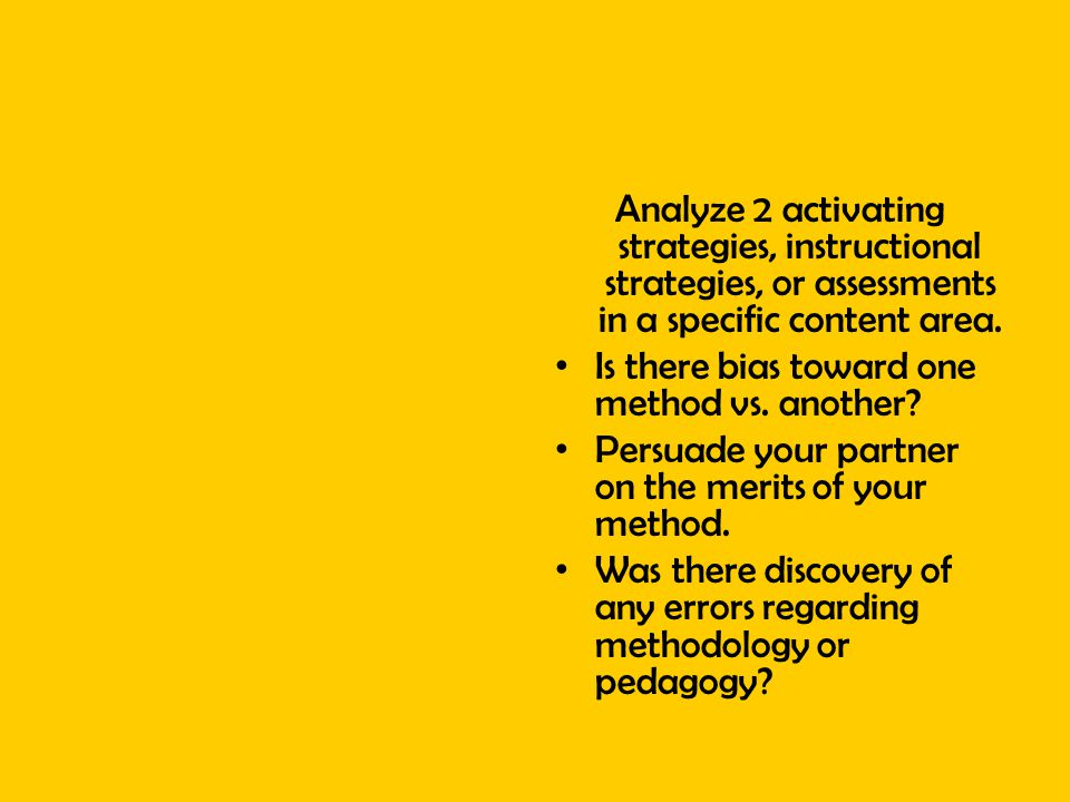 Analyze 2 activating strategies, instructional strategies, or assessments in a specific content area. Is there bias toward one method vs. another? Per