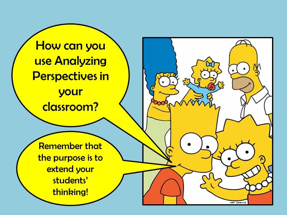 How can you use Analyzing Perspectives in your classroom? Remember that the purpose is to extend your students' thinking!