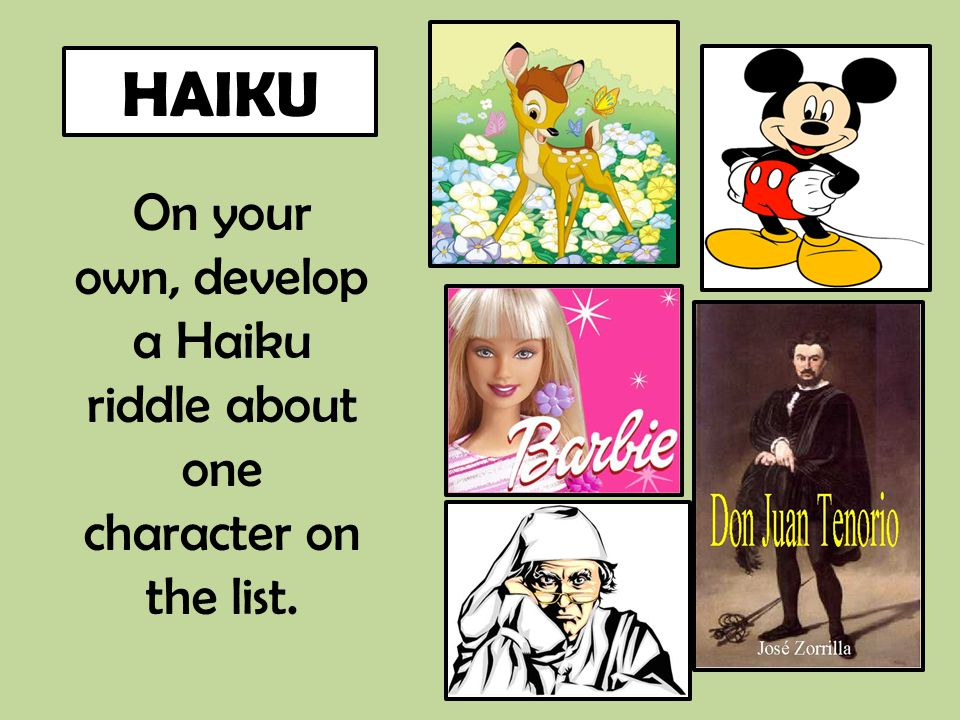 On your own, develop a Haiku riddle about one character on the list. HAIKU