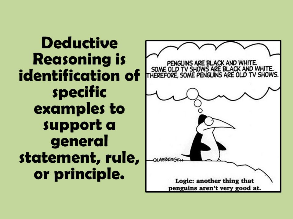 Deductive Reasoning is identification of specific examples to support a general statement, rule, or principle.