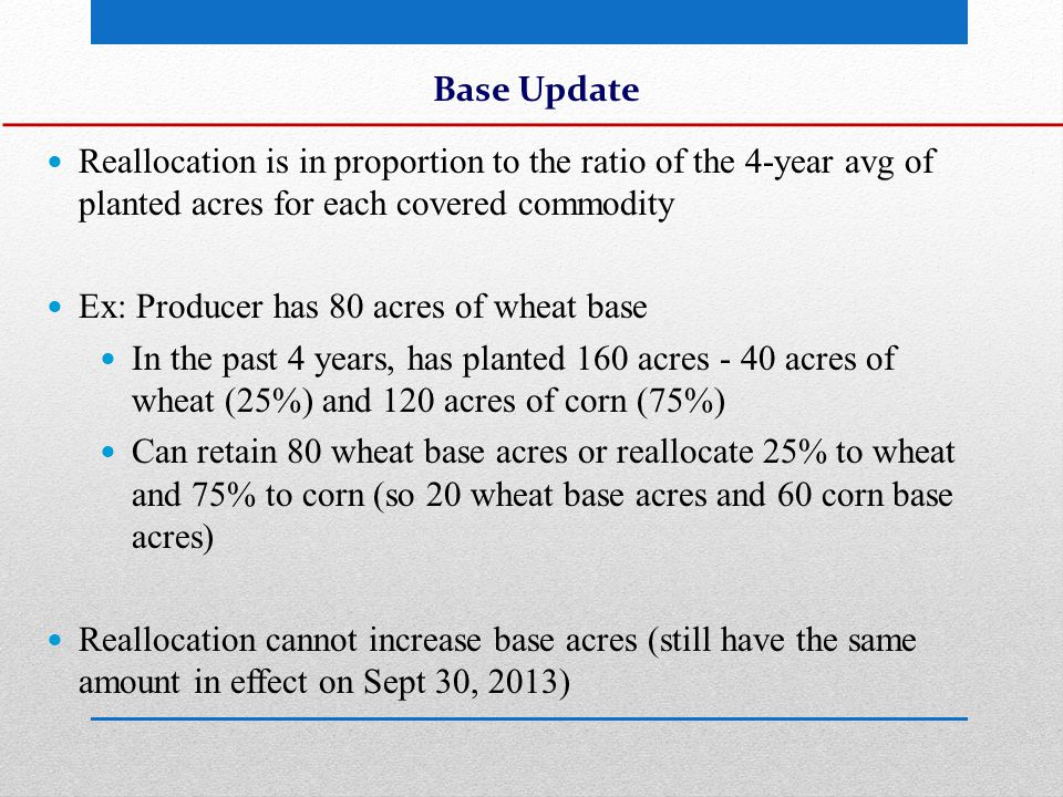 Cotton (or Generic) Base All existing cotton base acres on a farm are automatically converted to generic base Generic base is irrelevant unless a covered commodity is planted on the farm Cotton is no longer a covered commodity Generic base is assigned to that covered commodity for that crop year