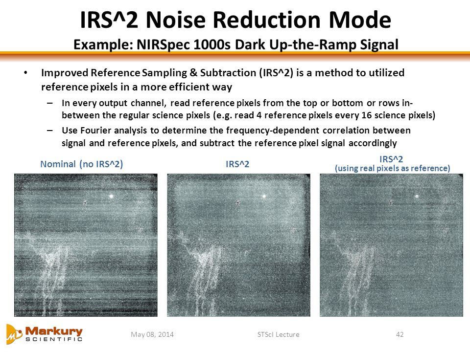 May 08, 2014STScI Lecture42 IRS^2 Noise Reduction Mode Example: NIRSpec 1000s Dark Up-the-Ramp Signal Improved Reference Sampling & Subtraction (IRS^2
