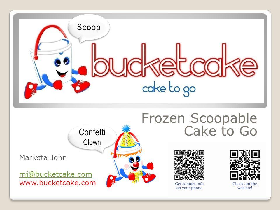 Frozen Scoopable Cake to Go Marietta John mj@bucketcake.com www.bucketcake.com Confetti Clown