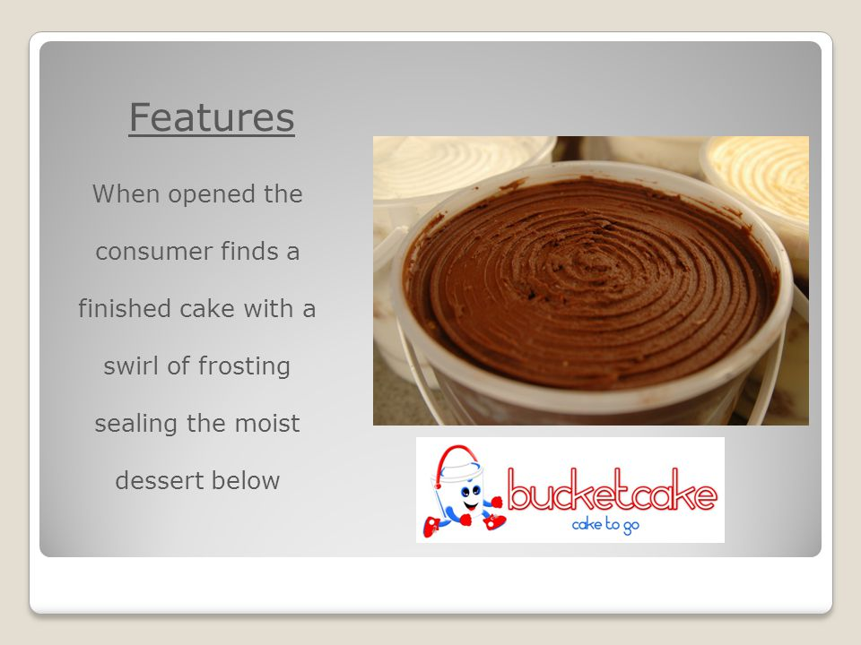 Features When opened the consumer finds a finished cake with a swirl of frosting sealing the moist dessert below