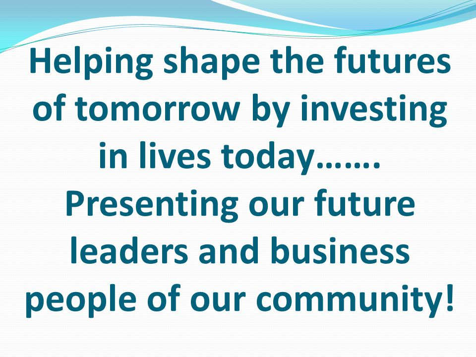 Helping shape the futures of tomorrow by investing in lives today…….