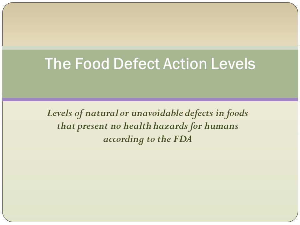 Levels of natural or unavoidable defects in foods that present no health hazards for humans according to the FDA The Food Defect Action Levels